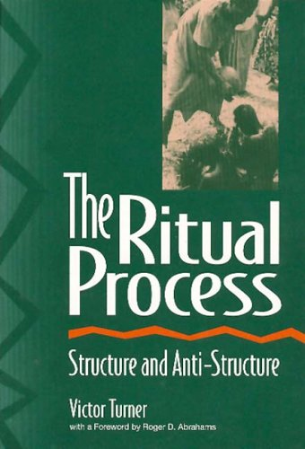 The Ritual Process: Structure and Anti-Structure (Foundations of Human Behavior) - Victor Turner