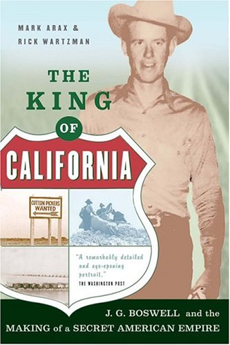 The King Of California: J.G. Boswell and the Making of A Secret American Empire - Mark Arax, Rick Wartzman, Rick Wartzman