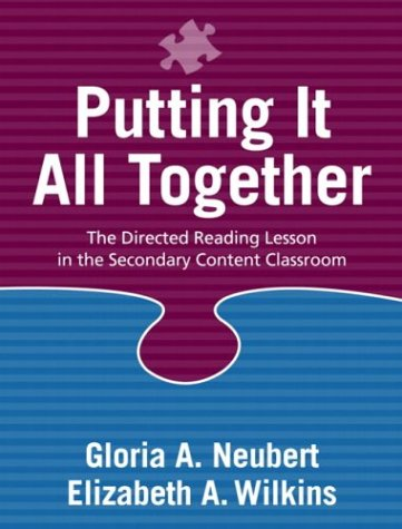 Putting It All Together: The Directed Reading Lesson in the Secondary Content Classroom - Gloria A. Neubert; Elizabeth A. Wilkins