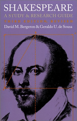 Shakespeare: A Study and Research Guide - David M. Bergeron; Geraldo U. de Sousa