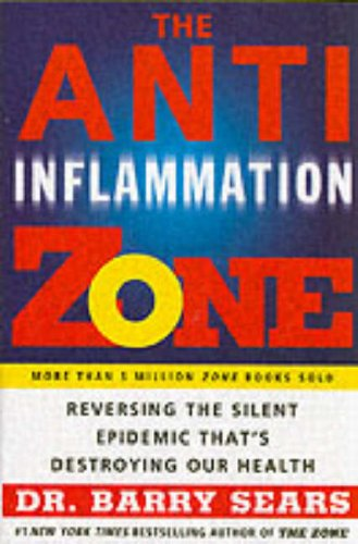 The Anti-Inflammation Zone: Reversing the Silent Epidemic That's Destroying Our Health (The Zone) - Barry Sears