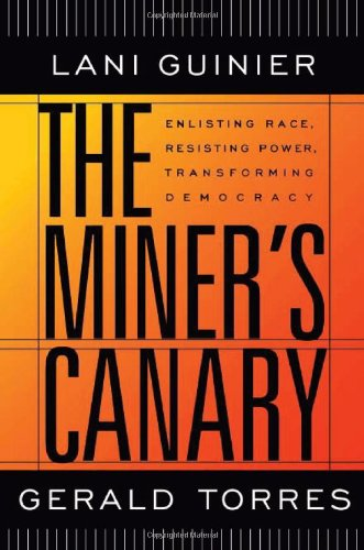 The Miner's Canary: Enlisting Race, Resisting Power, Transforming Democracy (The Nathan I. Huggins Lectures) - Lani Guinier, Gerald Torres