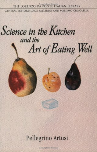 Science in the Kitchen and the Art of Eating Well (Lorenzo Da Ponte Italian Library) - Pellegrino Artusi
