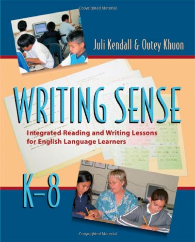 Writing Sense: Integrated Reading and Writing Lessons for English Language Learners - Juli Kendall, Outey Khuon