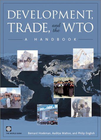 Development, Trade, and the WTO: A Handbook (World Bank Trade and Development Series) - Bernard M. Hoekman; Philip English; Aaditya Mattoo