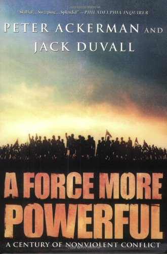A Force More Powerful: A Century of Non-Violent Conflict - Peter Ackerman, Jack DuVall