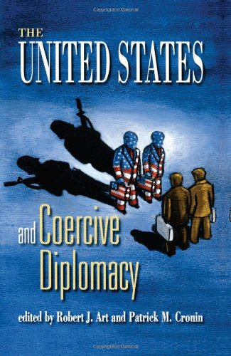 The United States and Coercive Diplomacy - Robert J. Art; Patrick M. Cronin