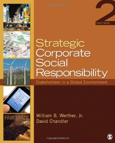 Strategic Corporate Social Responsibility: Stakeholders in a Global Environment - William B. Werther, David B. Chandler