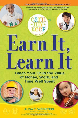 Earn It, Learn It: Teach Your Child the Value of Money, Work, and Time Well Spent (Earn My Keep Allowance Program) - Alisa Weinstein