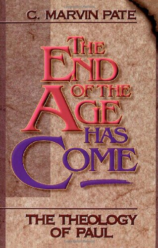 End of the Age Has Come, The - C. Marvin Pate