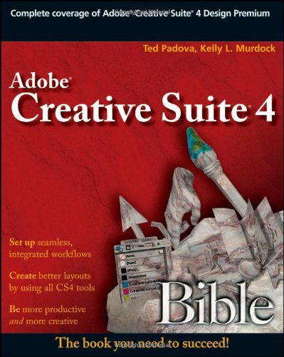 Adobe Creative Suite 4 Bible - Ted Padova; Kelly L. Murdock