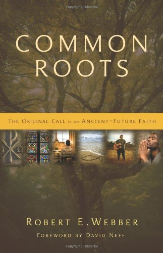 Common Roots: The Original Call to an Ancient-Future Faith - Robert E. Webber