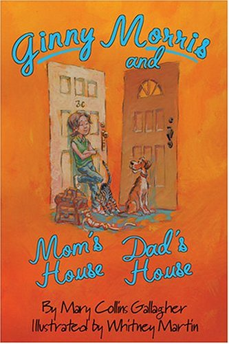 Ginny Morris and Mom's House, Dad's House - Mary Collins Gallagher