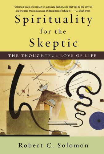 Spirituality for the Skeptic: The Thoughtful Love of Life - Robert C. Solomon