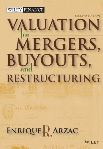 Valuation: Mergers, Buyouts and Restructuring - Enrique R. Arzac