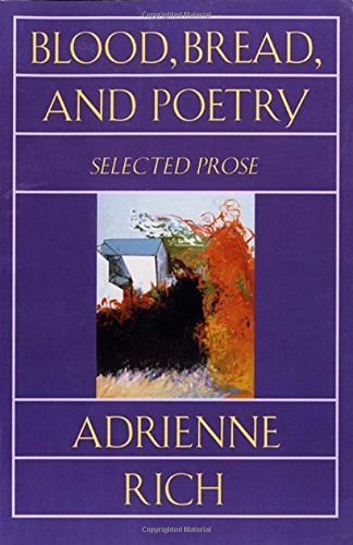 Blood, Bread, and Poetry: Selected Prose 1979-1985 (Norton Paperback) - Adrienne Rich