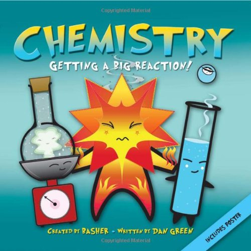 Basher Science: Chemistry: Getting a Big Reaction - Dan Green, Simon Basher