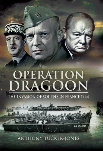 OPERATION DRAGOON: The Liberation of Southern France 1944 - Anthony Tucker-Jones