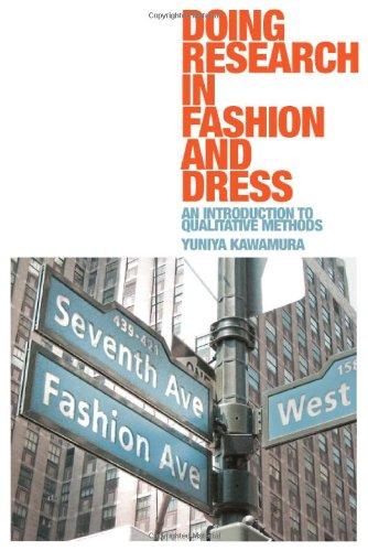 Doing Research in Fashion and Dress: An Introduction to Qualitative Methods - Yuniya Kawamura
