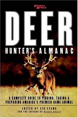 Sports Afield's Deer Hunter's Almanac: A Complete Guide to Finding, Taking and Preparing America's Premier Game Animal - Sid Evans; Sports Afield