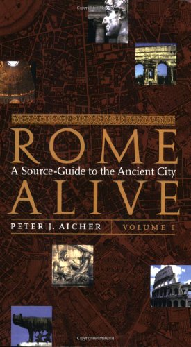 Rome Alive: A Source-Guide to the Ancient City, Vol. 1 - Peter J. Aicher