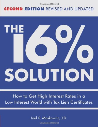 The 16% Solution: How to Get High Interest Rates in a Low-Interest World with Tax Lien Certificates, Revised Edition - J.D.  Joel S. Moskowitz