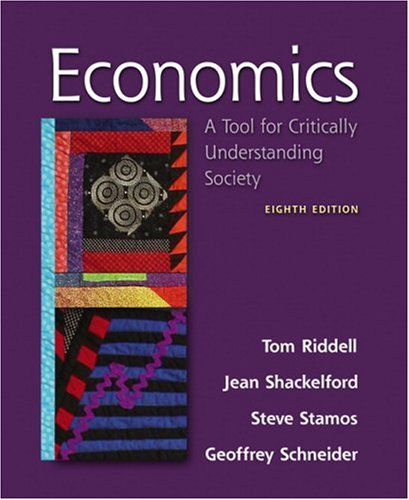 Economics: A Tool for Critically Understanding Society (8th Edition) - Tom Riddell; Jean A Shackelford; Steve C. Stamos; Geoffrey Schneider