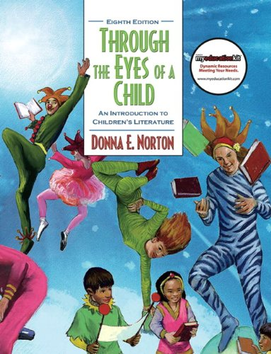 Through the Eyes of a Child: An Introduction to Children's Literature (8th Edition) - Donna E. Norton, Saundra Norton