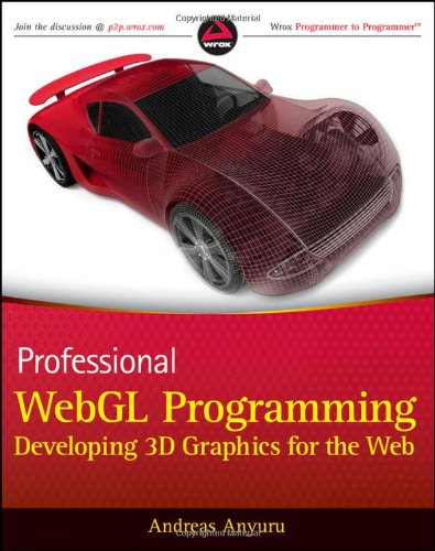 Professional WebGL Programming: Developing 3D Graphics for the Web - Andreas Anyuru