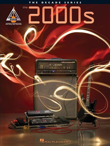 The 2000s: The Guitar Decade Series - Hal Leonard Corp.