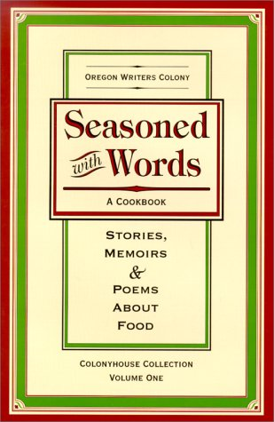 Seasoned With Words: Stories, Memoirs  &  Poems About Food - OREGON WRITERS COLONY; Elizabeth Bolton; C. Lill Ahrens; J. B. Allphin