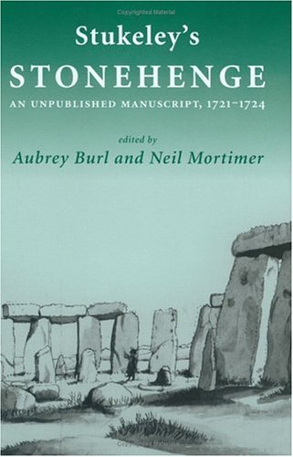 Stukeley's 'Stonehenge': An Unpublished Manuscript 1721-1724 - Aubrey Burl; Neil Mortimer