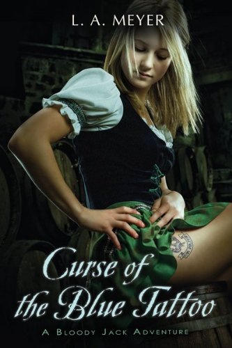 Curse of the Blue Tattoo: Being an Account of the Misadventures of Jacky Faber, Midshipman and Fine Lady (Bloody Jack Adventures) - L. A. Meyer