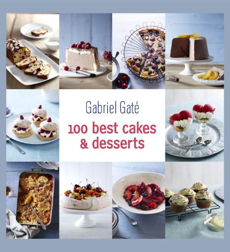 100 Best Cakes and Desserts - Gabriel Gate