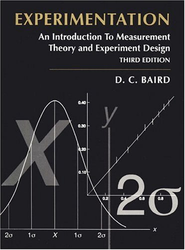 Experimentation: An Introduction to Measurement Theory and Experiment Design (3rd Edition) - David C. Baird