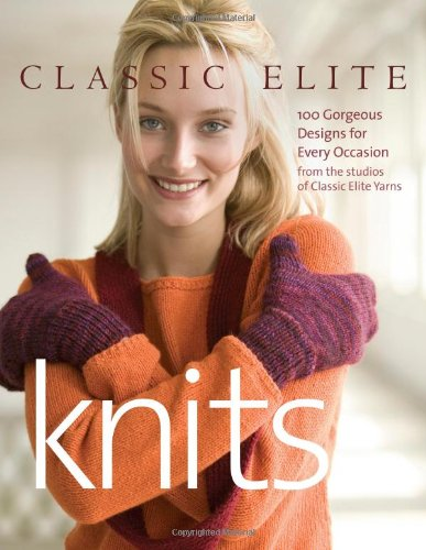 Classic Elite Knits: 100 Gorgeous Designs for Every Occasion - Classic Elite