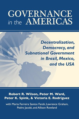 Governance in the Americas: Decentralization, Democracy, and Subnational Government in Brazil, Mexico, and the USA (ND Kellogg Inst Int'l St - Robert H. Wilson; Peter M. Ward; Peter K. Spink; Victoria E. Rodriguez