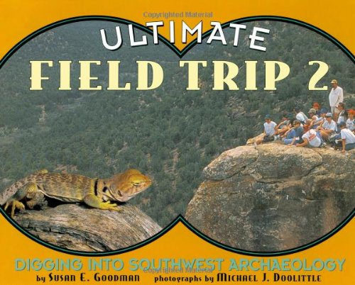 Ultimate Field Trip 2: Digging Into Southwest Archeaology - Susan E. Goodman