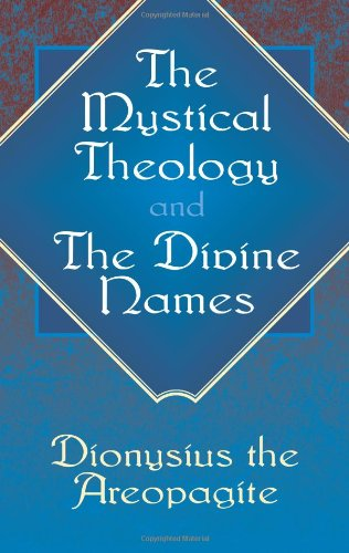 The Mystical Theology and The Divine Names - Dionysius the Areopagite