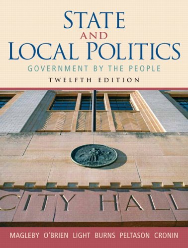 State and Local Politics: Government by the People (12th Edition) - David B. Magleby; David M. O'Brien; Paul C. Light; James MacGregor Burns; J. W. Peltason