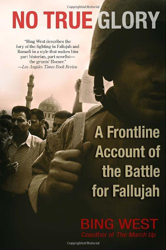 No True Glory: A Frontline Account of the Battle for Fallujah - Bing West