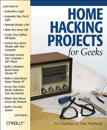 Home Hacking Projects for Geeks (Hacks) - Eric Faulkner; Tony Northrup