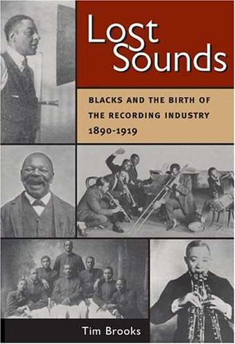 Lost Sounds: Blacks and the Birth of the Recording Industry, 1890-1919 - Tim Brooks; Dick Spottswood