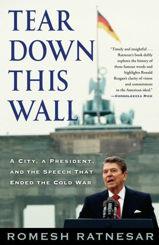 Tear Down This Wall: A City, a President, and the Speech that Ended the Cold War - Romesh Ratnesar