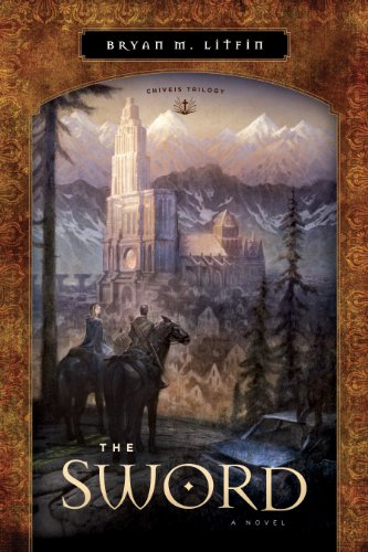 The Sword: A Novel (Chiveis Trilogy) - Bryan M. Litfin