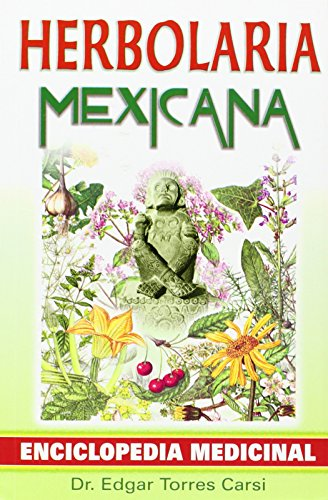 Herbolaria mexicana/ Mexican herbalist (Spanish Edition) - Edgar Torres Carsi