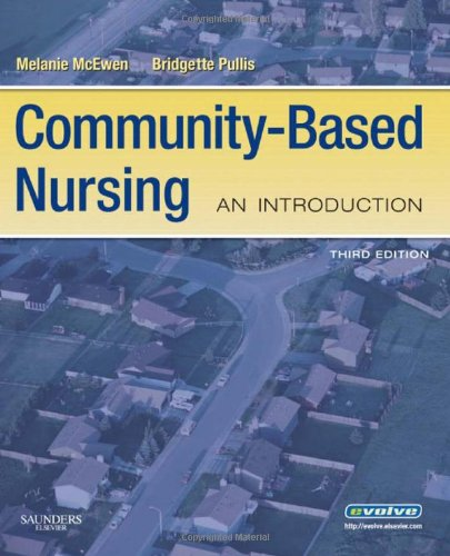 Community-Based Nursing: An Introduction, 3rd Edition - Melanie McEwen PhD  RN, Bridgette Pullis PhD  RN