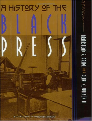 A History of the Black Press (Moorland-Spingarn Series) - Armistead S. Pride; Clint C. Wilson