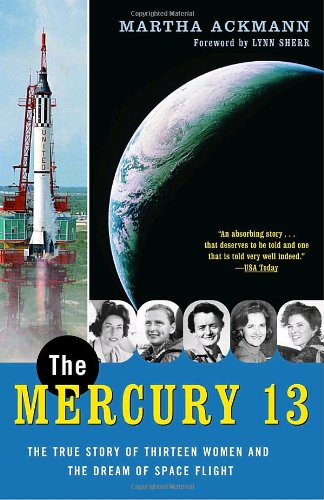 The Mercury 13: The True Story of Thirteen Women and the Dream of Space Flight - Martha Ackmann