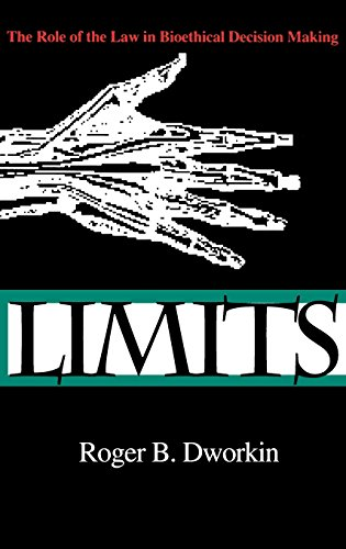 Limits: The Role of the Law in Bioethical Decision Making (Medical Ethics) - Roger B. Dworkin